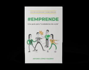 #Emprende: una guía para ciudadanos de a pie. Escrita por Arturo López Valerio.